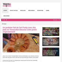 Un jardinier fait de l'art Funky avec des pots en Terracotta! Décorez votre jardin originalement! - Bricolages - Trucs et Bricolages