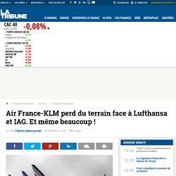 Air France-KLM perd du terrain face à Lufthansa et IAG. Et même beaucoup!