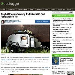 Tough All-Terrain Teardrop Trailer Goes Off-Grid, Packs Rooftop Tent