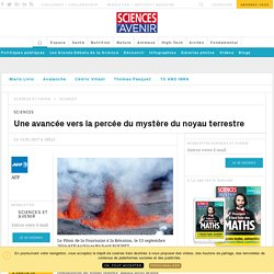 Une avancée vers la percée du mystère du noyau terrestre - Sciencesetavenir.fr