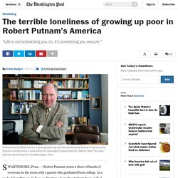 The terrible loneliness of growing up poor in Robert Putnam's America