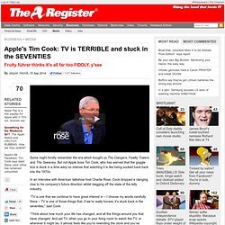 Apple's Tim Cook: TV is TERRIBLE and stuck in the SEVENTIES