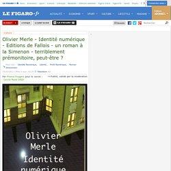 Olivier Merle - Identité numérique - Editions de Fallois - un roman à la Simenon - terriblement prémonitoire, peut-être ?