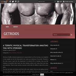 A terrific physical transformation awaiting you with steroids!