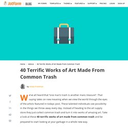 40 Terrific Works of Art Made From Common Trash