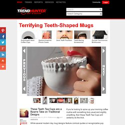Terrifying Teeth-Shaped Mugs - These Teeth Tea Cups are a Bizarre Take on Traditional Designs (GALLERY) - (Navigation privée)
