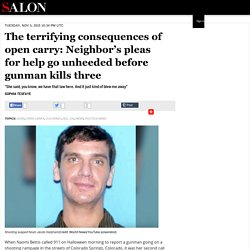 The terrifying consequences of open carry: Neighbor's pleas for help go unheeded before gunman kills three