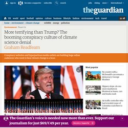 More terrifying than Trump? The booming conspiracy culture of climate science denial