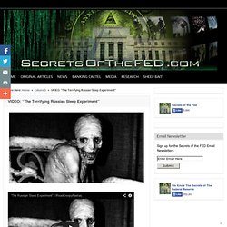 "VIDEO: ""The Terrifying Russian Sleep Experiment"""
