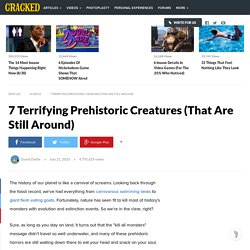 7 Terrifying Prehistoric Creatures (That Are Still Around)