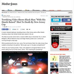 """Terrifying Video Shows Black Man """"With His Hands Raised"""" Shot To Death By New Jersey Cop"""