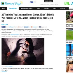 20 Terrifying Two-Sentence Horror Stories. I Didn't Think It Was Possible Unt...