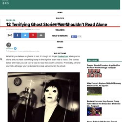 12 Terrifying Ghost Stories You Shouldn't Read Alone