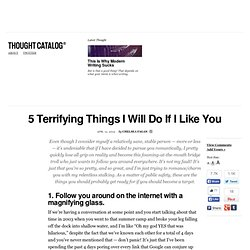 5 Terrifying Things I Will Do If I Like You