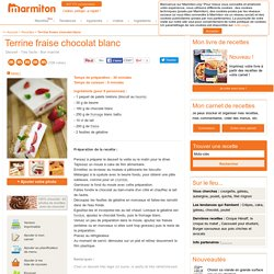 Terrine fraise chocolat blanc : Recette de Terrine fraise chocolat blanc
