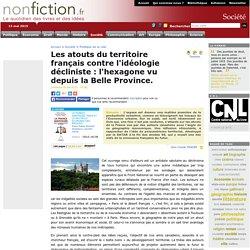 Les atouts du territoire français contre l'idéologie décliniste : l'hexagone vu depuis la Belle Province.