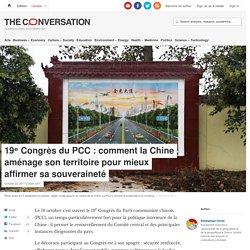 19ᵉ Congrès du PCC: comment laChine aménage sonterritoire pourmieux affirmer sasouveraineté