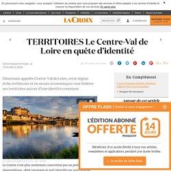 TERRITOIRES Le Centre-Val de Loire en quête d'identité - La Croix