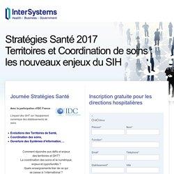 Stratégies Santé 2017 - Territoires et Coordination de soins, les nouveaux enjeux du SIH