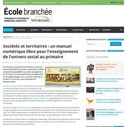 Sociétés et territoires : un manuel numérique libre pour l'enseignement de l'univers social au primaire - L'École branchée