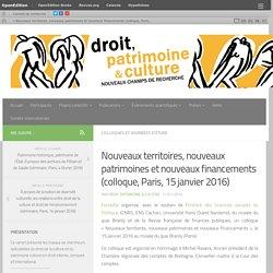 Nouveaux territoires, nouveaux patrimoines et nouveaux financements (colloque, Paris, 15 janvier 2016)