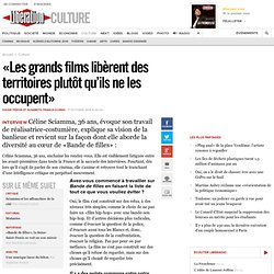 «Les grands films libèrent des territoires plutôt qu'ils ne les occupent»