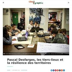 Pascal Desfarges, les tiers-lieux et la résilience des territoires - Tikographie