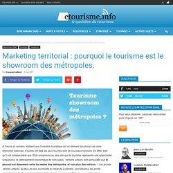 Marketing territorial: pourquoi le tourisme est le showroom des métropoles.