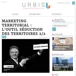 Marketing territorial : l'outil séduction des territoires 2/2 - URBIS le mag
