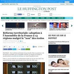 """Réforme territoriale: adoption à l'Assemblée de la France à 13 régions malgré le """"non"""" des écolos"""