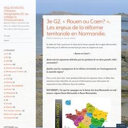 3e G2. «Rouen ou Caen?. Les enjeux de la réforme territoriale en Normandie.