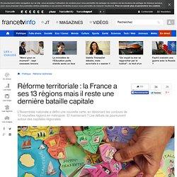 Réforme territoriale : la France a ses 13 régions mais il reste une dernière bataille capitale