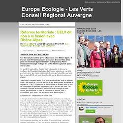 Réforme territoriale : EELV dit non à la fusion avec Rhône-Alpes - Europe Ecologie - Les Verts Conseil Régional Auvergne