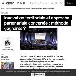 Innovation territoriale et approche partenariale concertée : méthode gagnante ? - Horizonspublics.fr