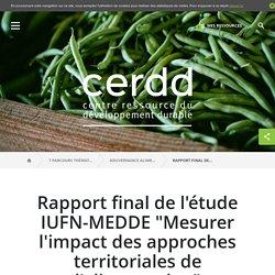 """Rapport final de l'étude IUFN-MEDDE """"Mesurer l'impact des approches territoriales de l'alimentation"""" / Ressources du parcours 5 / Gouvernance alimentaire / 7 parcours thématiques pour faire le plein de ressources !"""