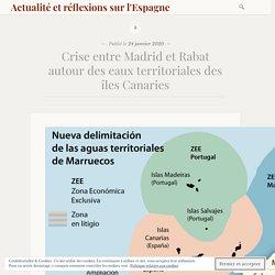 Crise entre Madrid et Rabat autour des eaux territoriales des îles Canaries – Actualité et réflexions sur l'Espagne