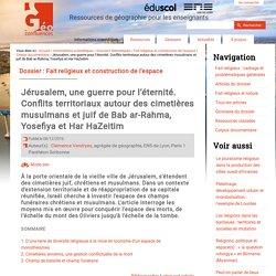 Jérusalem, une guerre pour l'éternité. Conflits territoriaux autour des cimetières musulmans et juif de Bab ar-Rahma, Yosefiya et Har HaZeitim