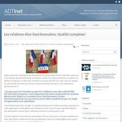 ADT Inet – Association des Dirigeants Territoriaux Les relations élus-fonctionnaires: dualité complexe! - ADT Inet - Association des Dirigeants Territoriaux