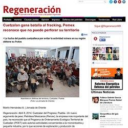 Cuetzalan gana batalla al fracking, Pemex reconoce que no puede perforar su territorio