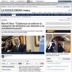 """Ban Ki Mun: """"Catalunya no está en la categoría de territorios con derecho a la autodeterminación"""""""