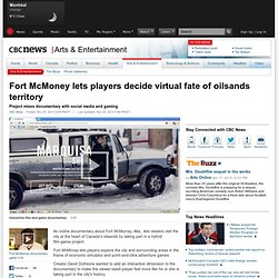 Fort McMoney lets players decide virtual fate of oilsands territory - Arts & Entertainment