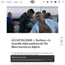 """LE CLIP DU JOUR : """"Territory"""", la nouvelle vidéo explosive de The Blaze tournée en Algérie"""