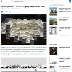 Territory Without Ground: Designing in the Sahara Desert
