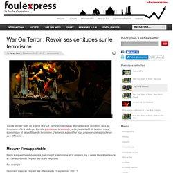 War On Terror : Revoir ses certitudes sur le terrorisme