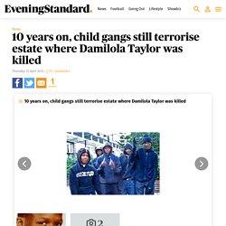 10 years on, child gangs still terrorise estate where Damilola Taylor was killed