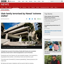 Utah family terrorised by Hawaii 'extreme stalker'