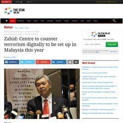 Zahid: Centre to counter terrorism digitally to be set up in Malaysia this year