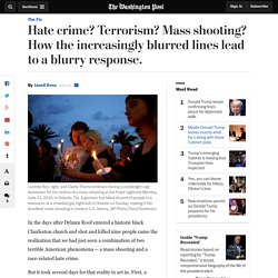 Hate crime? Terrorism? Mass shooting? How the increasingly blurred lines lead to a blurry response.