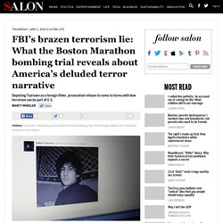 FBI's brazen terrorism lie: What the Boston Marathon bombing trial reveals about America's deluded terror narrative