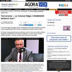 Terrorisme – Le Colonel Régis CHAMAGNE balance tout